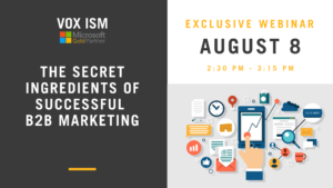 The Secret Ingredients of Successful B2B Marketing - August 8 - Webinar - VOX ISM